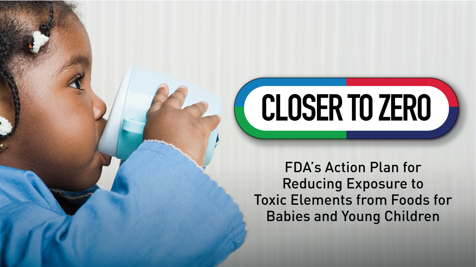 Closer to Zero: Reducing Exposure to Toxic Elements from Foods  for Babies and Young Children
