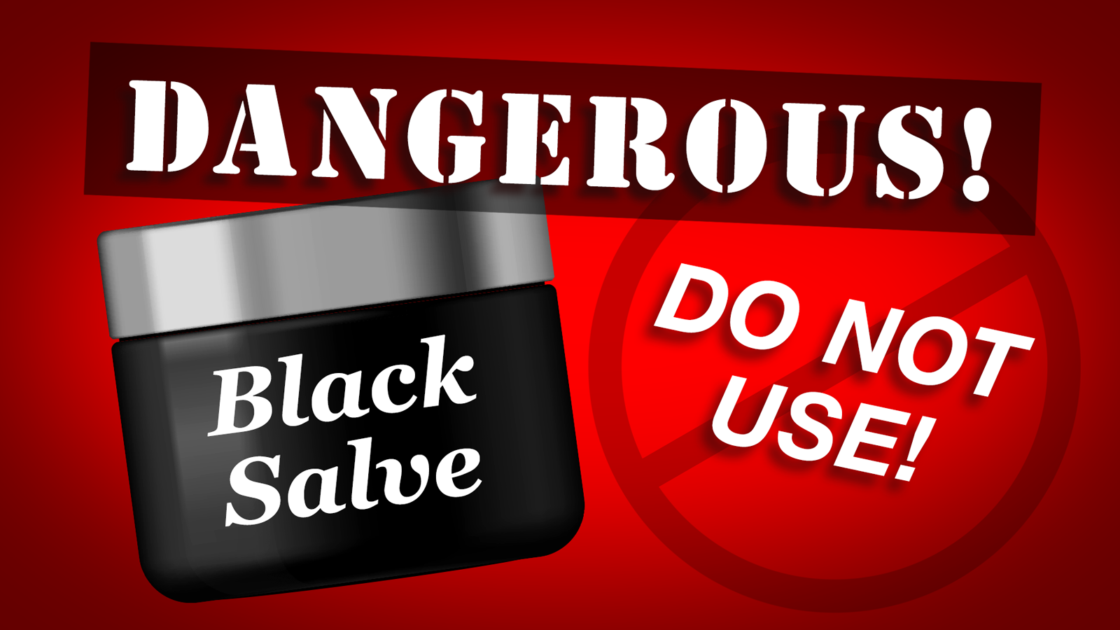 Do Not Use: Black Salve is Dangerous & Called by Many Names