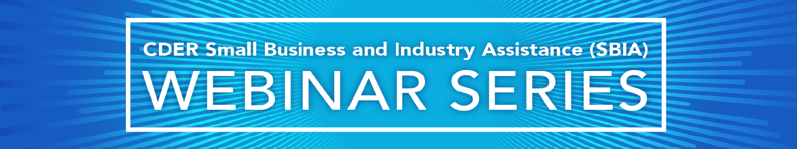 CDER Small Business and Industry Assistance Webinar Series