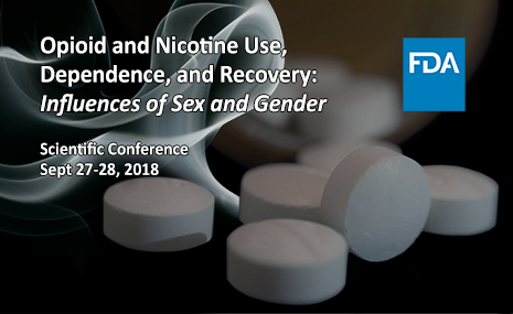 Scientific Conference: Opioid and Nicotine Use, Dependence, and Recovery: Influences of Sex and Gender