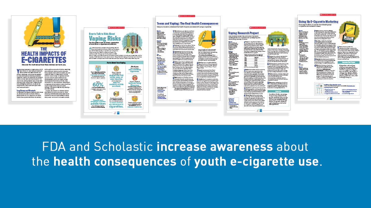 FDA & Scholastic increase awareness about the health consequences of youth e-cigarette use.