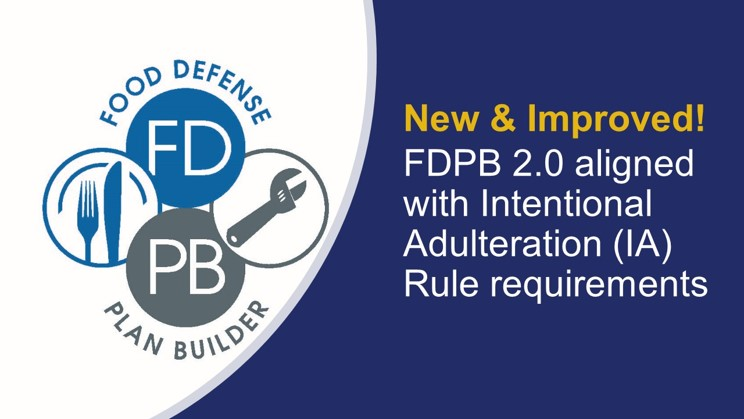 New & Improved FDPB 2.0 aligned with Intentional Adulteration (IA) Rules requirements