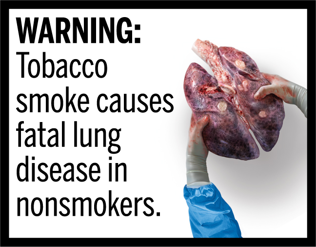 WARNING: Tobacco smoke causes fatal lung disease in nonsmokers.