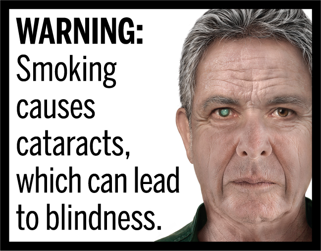 WARNING: Smoking causes cataracts, which can lead to blindness.