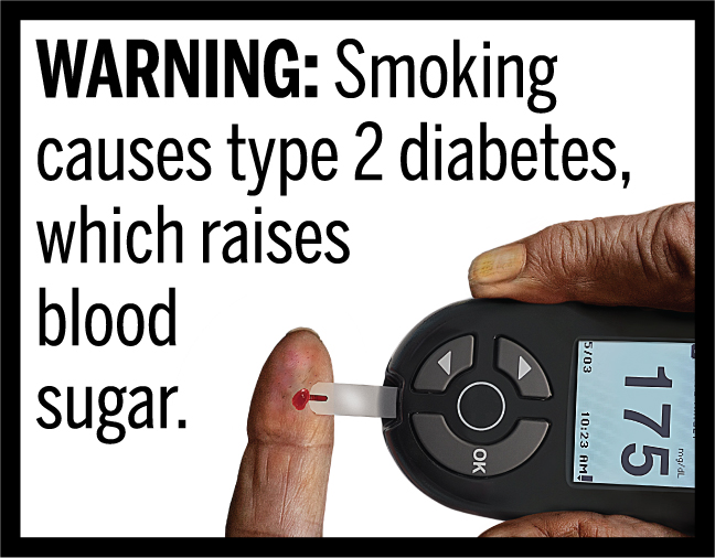 WARNING: Smoking causes type 2 diabetes, which raises blood sugar.