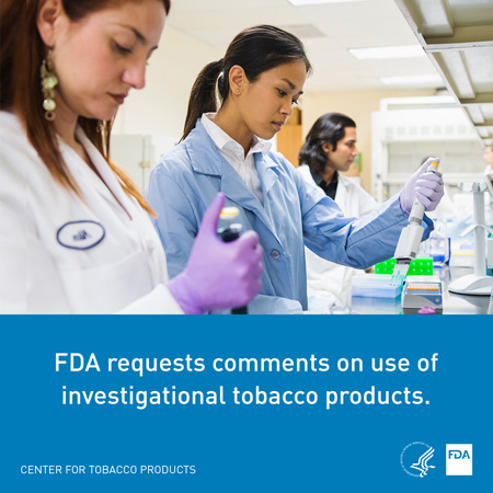 FDA requests comments on use of investigational tobacco products.
