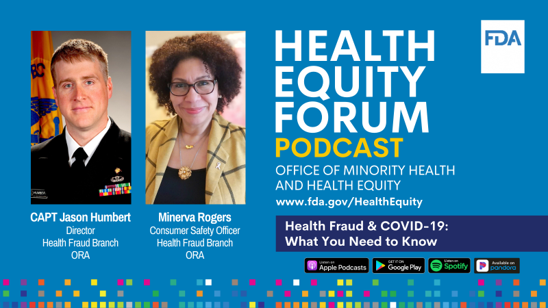 A promotional graphic for Episode 2 of the Health Equity Forum Podcast featuring pictures of CAPT Jason Humbert and Minerva Rogers from the Health Fraud Branch in the Office of Regulatory Affairs at FDA.