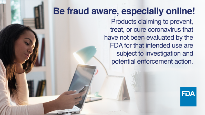 Women browsing on laptop. Be fraud aware, especially online! Products claiming to prevent, treat, or cure coronavirus that have not been evaluated by the FDA for that intended use are subject to investigation and potential enforcement action.