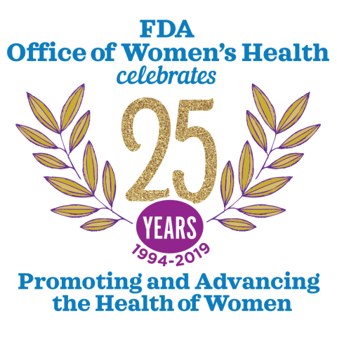 Logo with illustrated laurel leaves and the words FDA Office of Women's Health celebrates 25 YEARS 1994 - 2019 Promoting and Advancing the Health of Women