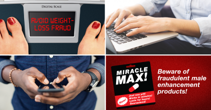 "Collage of four images: a woman's feet on scale with the words ""Avoid Weight Loss Fraud"" on the digital display, a woman's hands on the keyboard of a laptop, a man's hands operating a smart phone, a graphic representation of a fraudulent male enhancement drug"