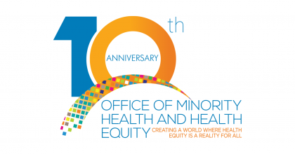 FDA Office of Minority Health and Health Equity 10th Anniversary - Creating a world where health equity is a reality for all