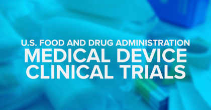 U.S. Food and Drug Administration Medical Device Clinical Trials