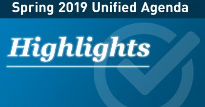 Text that reads: Spring 2019 Unified Agenda Highlight