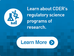 Learn about CDER's Regulatory Science programs of research.