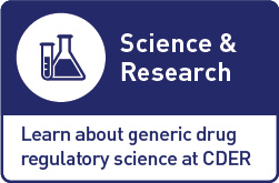 Science & Research Learn about generic drug regulatory science at CDER