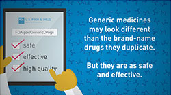 Generic medicines may look different than brand-name drugs the duplicate. But they are as safe and effective.