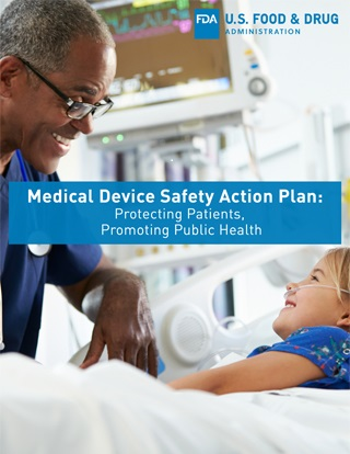 Image of Medical Device Safety Action Plan: Protecting Patients, Promoting Public Health cover. The cover includes the U.S. Food and Drug Administration logo and a photograph of a patient and healthcare provider. The patient is a young Caucasian girl laying in a hospital bed talking with an older African-American doctor in a healthcare setting.